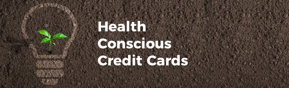 Health Conscious Credit Cards